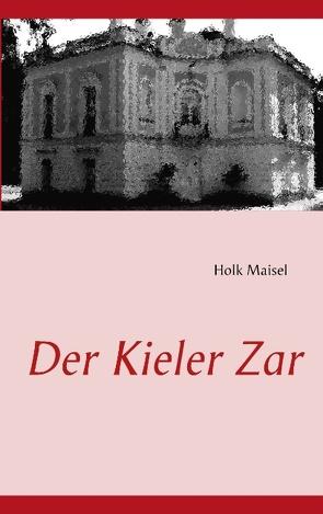 Der Kieler Zar von Maisel,  Holk