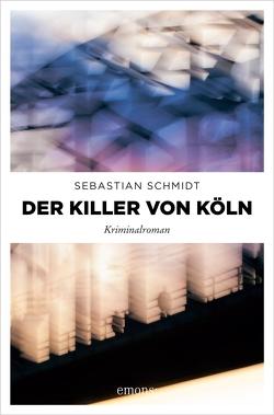 Der Killer von Köln von Schmidt,  Sebastian