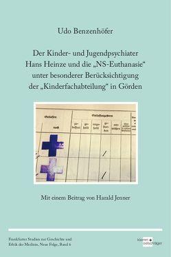 """Der Kinder- und Jugendpsychiater Hans Heinze und die """"NS-Euthanasie"""" unter besonderer Berücksichtigung der """"Kinderfachabteilung"""" in Görden von Benzenhöfer,  Udo, Jenner,  Harald"""