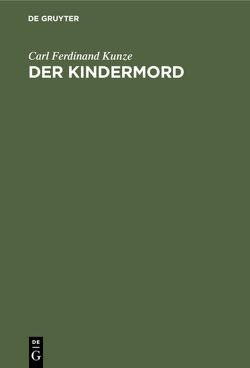 Der Kindermord von Kunze,  Carl Ferdinand