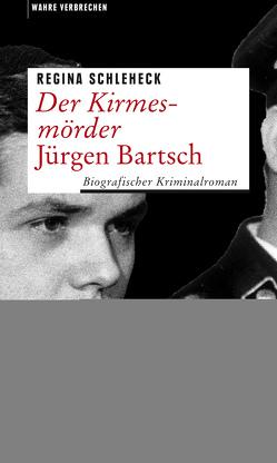 Der Kirmesmörder – Jürgen Bartsch von Schleheck,  Regina