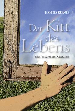 Der Kitt des Lebens von Kernle,  Hannes