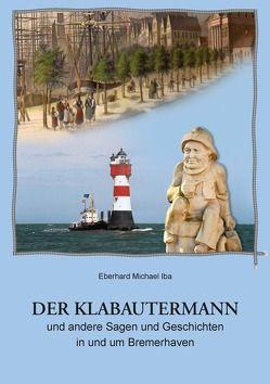 Der Klabautermann und andere Sagen und Geschichten in und um Bremerhaven von Iba,  Eberhard M