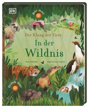 Der Klang der Tiere. In der Wildnis von Butterfield,  Moira, Fizer Coleman,  Stephanie, Jüngert,  Pia