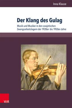 Der Klang des Gulag von Klause,  Inna