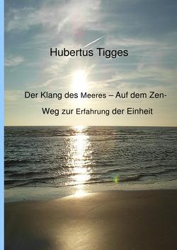 Der Klang des Meeres – Auf dem Zen-Weg zur Erfahrung der Einheit von Tigges,  Hubertus