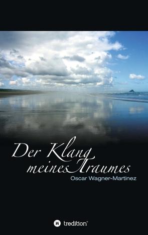 Der Klang meines Traumes von Wagner-Martinez,  Oscar
