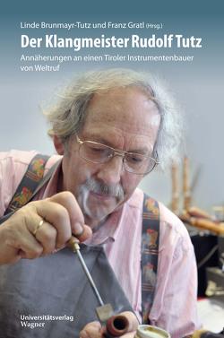 Der Klangmeister Rudolf Tutz von Brunmayr-Tutz,  Linde, Gratl,  Franz