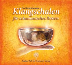 Der KlangSchamane: Klangschalen für schamanisches Reisen von Wulf,  Adalgis