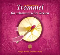 Der KlangSchamane: Trommeln für schamanisches Reisen von Wulf,  Adalgis
