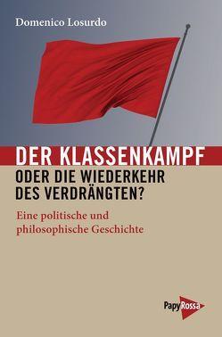 Der Klassenkampf oder Die Wiederkehr des Verdrängten? von Bratanovic,  Daniel, Losurdo,  Domenico