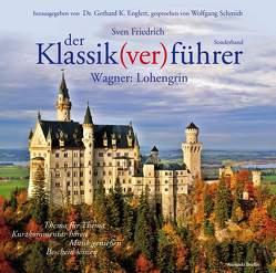 Der Klassik(ver)führer – Sonderband Wagner: Lohengrin von Englert,  Gerhard K, Friedrich,  Sven, Schmidt,  Wolfgang