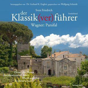 Der Klassik(ver)führer – Sonderband Wagner: Parsifal von Englert,  Gerhard K, Friedrich,  Sven, Schmidt,  Wolfgang
