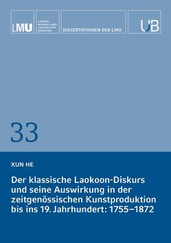 Der klassische Laokoon-Diskurs und seine Auswirkung in der zeitgenössischen Kunstproduktion bis ins 19. Jahrhundert von He,  Xun