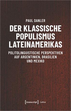 Der klassische Populismus Lateinamerikas von Danler,  Paul