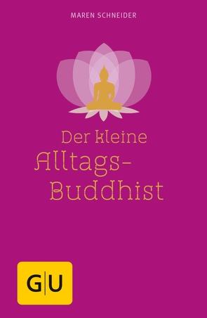 Der kleine Alltagsbuddhist von Schneider,  Maren