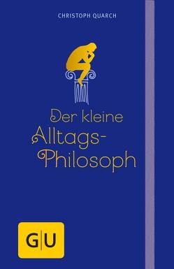 Der kleine Alltagsphilosoph von Quarch,  Christoph