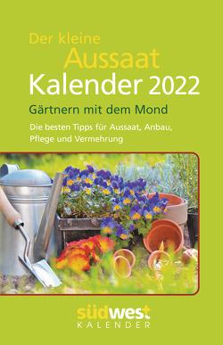 Der kleine Aussaatkalender 2022 Taschenkalender. Gärtnern mit dem Mond. Die besten Tipps für Aussaat, Anbau, Pflege und Vermehrung
