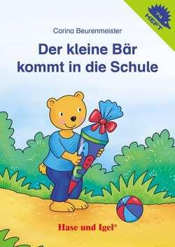 Der kleine Bär kommt in die Schule! von Beurenmeister,  Corina