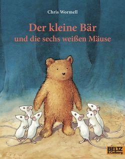 Der kleine Bär und die sechs weißen Mäuse von Menge,  Stephanie, Wormell,  Chris