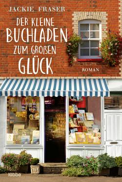 Der kleine Buchladen zum großen Glück von Fraser,  Jackie, Ostendorf,  Kerstin