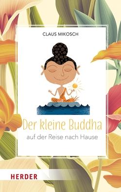 Der kleine Buddha auf der Reise nach Hause von Mikosch,  Claus