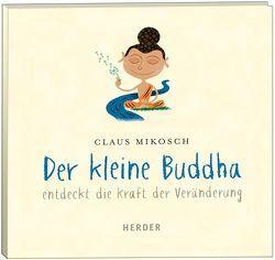 Der kleine Buddha entdeckt die Kraft der Veränderung von Hohm,  Leonard, Mikosch,  Claus