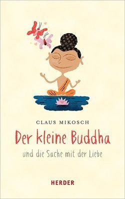 Der kleine Buddha und die Sache mit der Liebe von Mikosch,  Claus