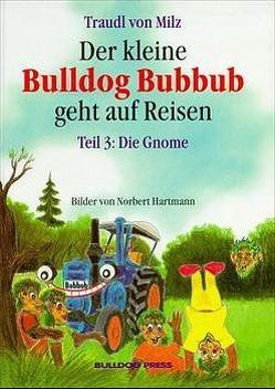 Der kleine Bulldog Bubbub geht auf Reisen / Die Gnome von Milz,  Traudl von