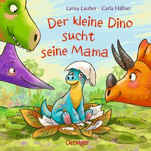 Der kleine Dino sucht seine Mama von Häfner,  Carla, Lauber,  Larisa