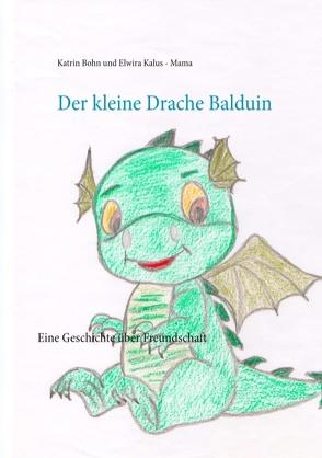 Der kleine Drache Balduin von Bohn,  Katrin, Kalus - Mama,  Elwira