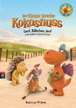 Der kleine Drache Kokosnuss – Lauf, Kälbchen, lauf und andere Geschichten von Siegner,  Ingo