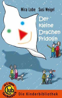 Der kleine Drachen Fridolin von Lobe,  Mira, Weigel,  Susi