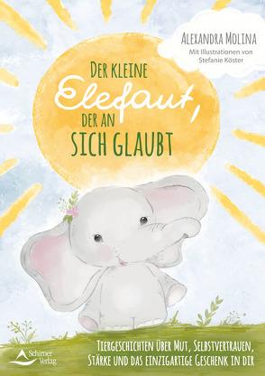 Der kleine Elefant, der an sich glaubt von Köster,  Stefanie, Molina,  Alexandra