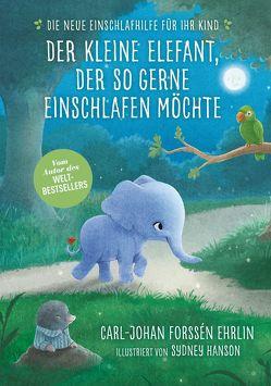 Der kleine Elefant, der so gerne einschlafen möchte von Forssén Ehrlin,  Carl-Johan, Gold,  Greta, Hanson,  Sydney