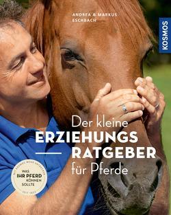 Der kleine Erziehungsratgeber für Pferde von Eschbach,  Andrea, Eschbach,  Markus