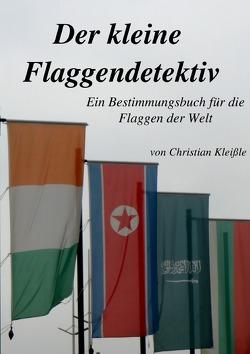 Der kleine Flaggendetektiv von Kleißle,  Christian