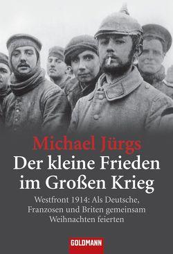 Der kleine Frieden im Großen Krieg von Jürgs,  Michael
