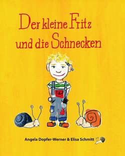 Der kleine Fritz und die Schnecken von Bauer-Verlag,  Thalhofen, Dopfer-Werner,  Angela, Schmitt,  Elisa