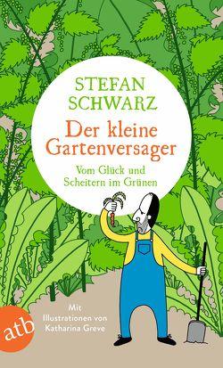 Der kleine Gartenversager von Greve,  Katharina, Schwarz,  Stefan
