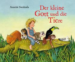 Der kleine Gott und die Tiere von Swoboda,  Annette