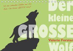 Der kleine GROSSE Wolf – Kalender (Tischkalender 2018 DIN A5 quer) von Forster,  Valerie
