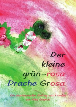 Der kleine grün-rosa Drache Grosa von Stawicki,  Anke