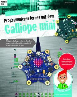 Der kleine Hacker: Programmieren lernen mit dem Calliope mini von Immler,  Christian