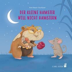Der kleine Hamster will nicht hamstern von Hassel,  Anne, Künzel,  Eva