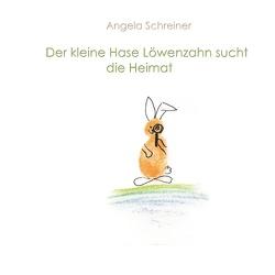 Der kleine Hase Löwenzahn sucht die Heimat von Schreiner,  Angela