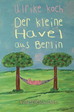 Der kleine Havel aus Berlin von Koch,  Ulrike