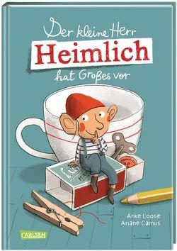 Der kleine Herr Heimlich hat Großes vor von Camus,  Ariane, Loose,  Anke
