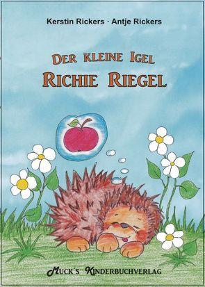 Der kleine Igel Richie Riegel von Rickers,  Antje, Rickers,  Kerstin
