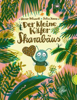 Der kleine Käfer Skarabäus von Holzwarth,  Werner, Kranz,  Sabine